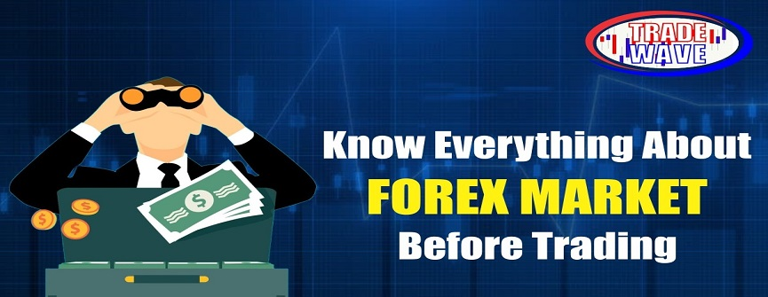 Know Everything about Forex Market Before Trading